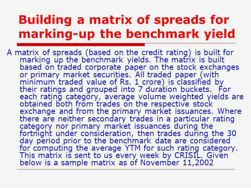 Building a matrix of spreads for marking-up the benchmark yield A matrix of spreads (based on the credit rating) is built for marking up the benchmark