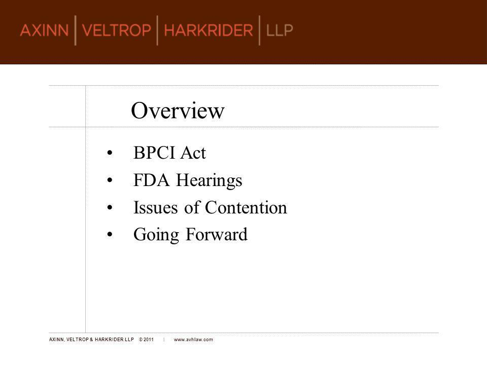 AXINN, VELTROP & HARKRIDER LLP © 2011 | www.avhlaw.com Overview BPCI Act FDA Hearings Issues of Contention Going Forward