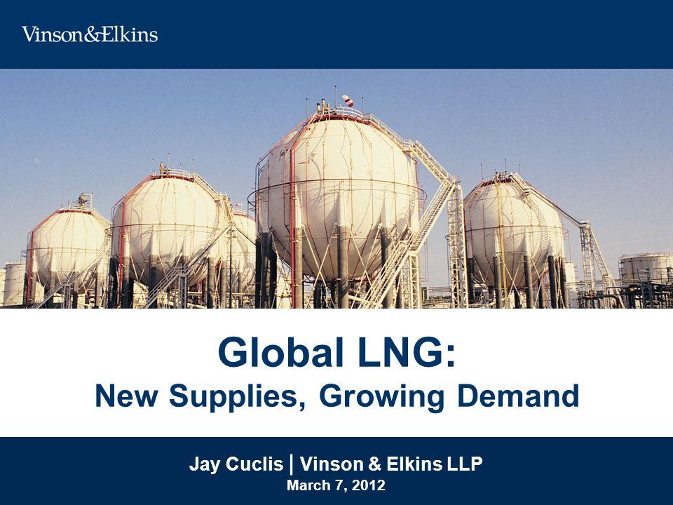 © 2012 Vinson & Elkins LLP LNG Export Terminals 2012 LNG Terminals Operational (34) 2012 LNG Terminals Operational (34) Under Construction/Planned (56) Total (estimated): 90
