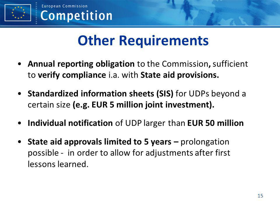 15 Other Requirements Annual reporting obligation to the Commission, sufficient to verify compliance i.a. with State aid provisions. Standardized info