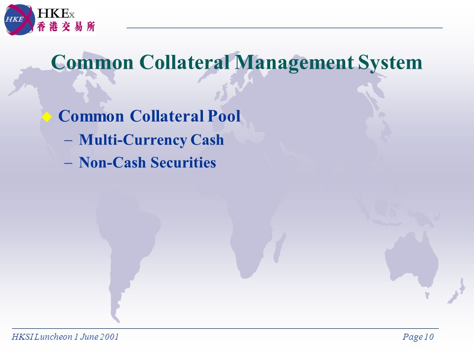 HKSI Luncheon 1 June 2001Page 10 Common Collateral Management System u Common Collateral Pool Multi-Currency Cash Non-Cash Securities