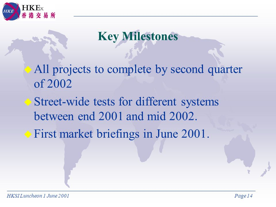 HKSI Luncheon 1 June 2001Page 14 Key Milestones u All projects to complete by second quarter of 2002 u Street-wide tests for different systems between end 2001 and mid 2002.