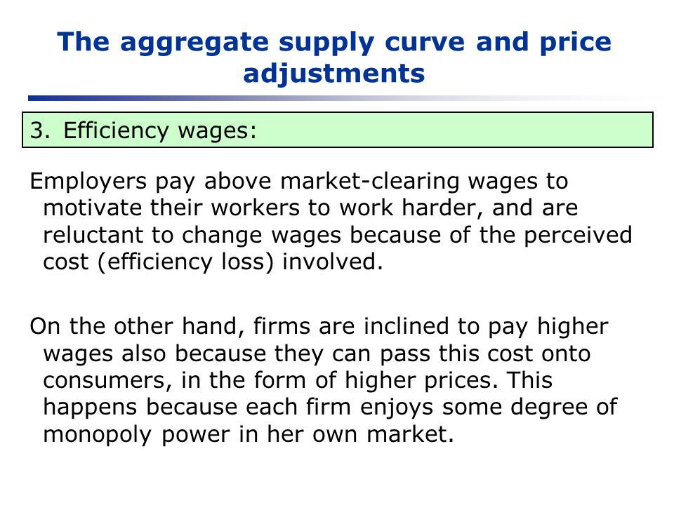 The aggregate supply curve and price adjustments Employers pay above market-clearing wages to motivate their workers to work harder, and are reluctant