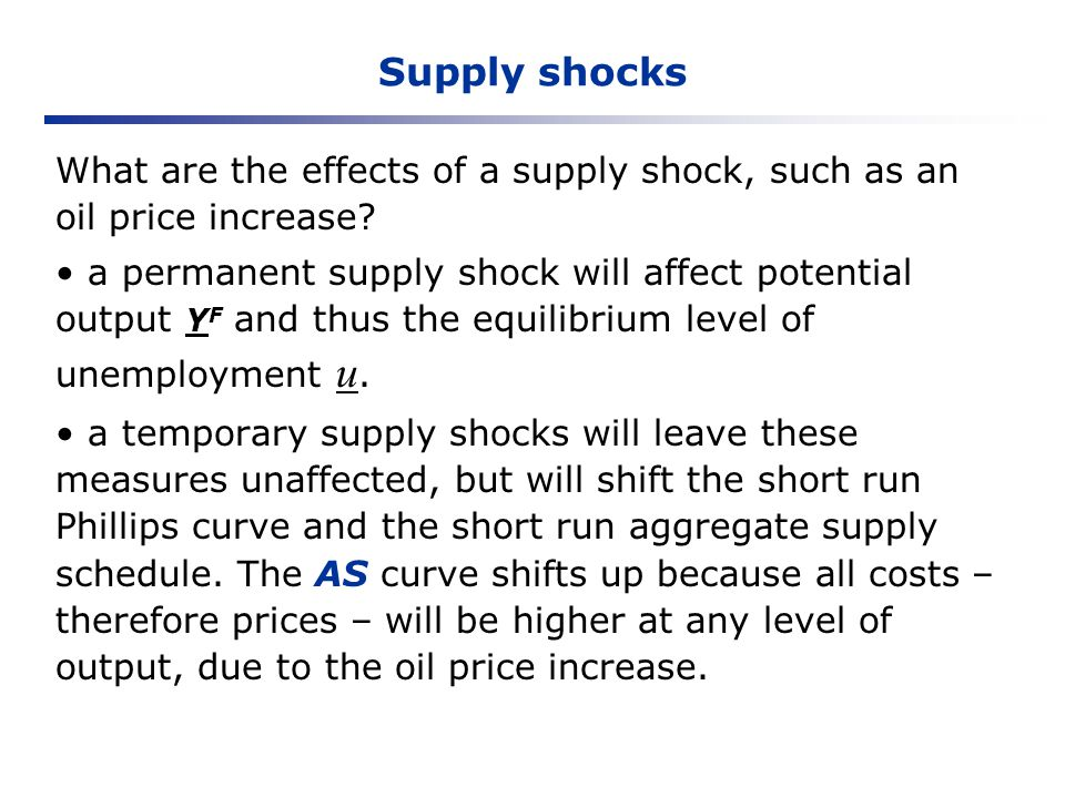 Supply shocks What are the effects of a supply shock, such as an oil price increase? a permanent supply shock will affect potential output Y F and thu