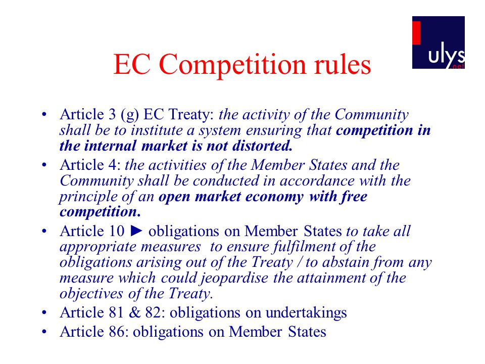 EC Competition rules Article 3 (g) EC Treaty: the activity of the Community shall be to institute a system ensuring that competition in the internal market is not distorted.