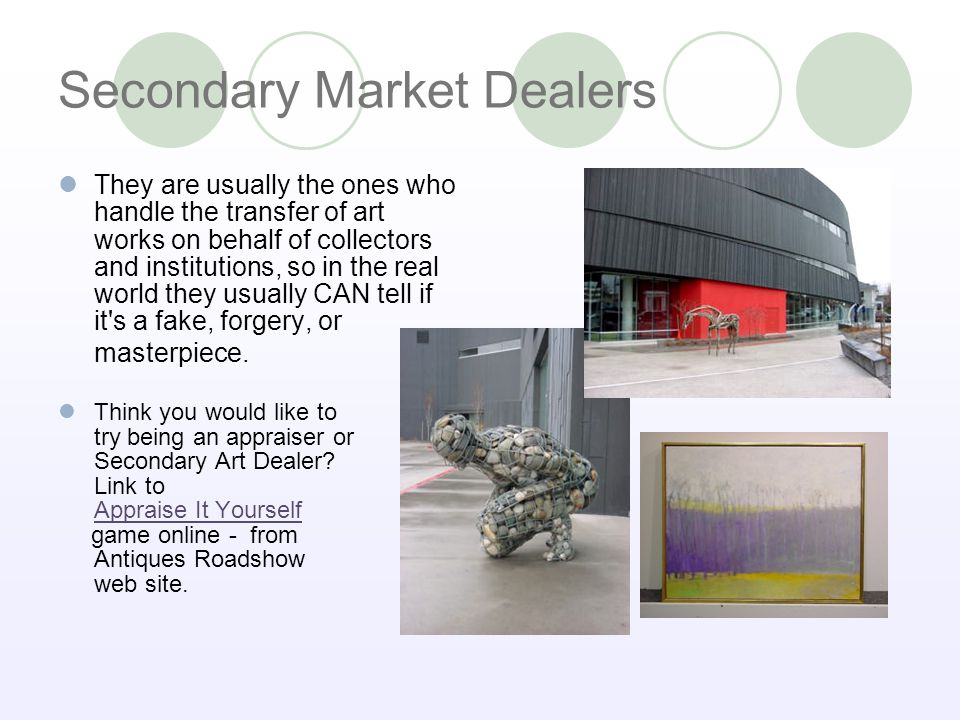Secondary Market Dealers Often Secondary Art dealers specialize in a particular period and their expertise equals or even surpasses that of art historians in museums.