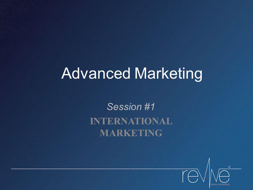 Advanced Marketing Session #1 INTERNATIONAL MARKETING