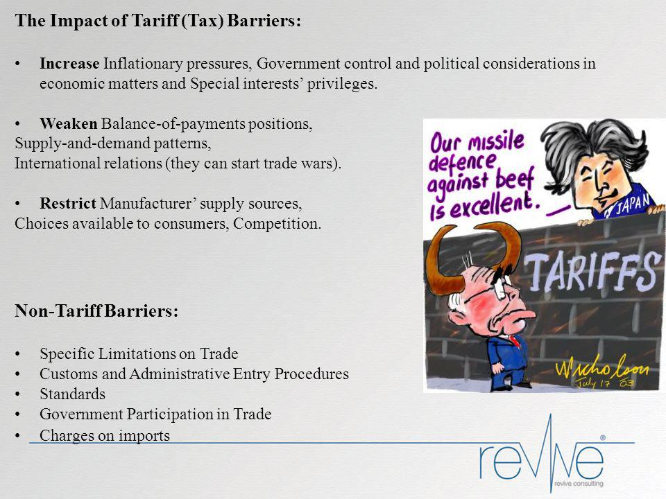 The Impact of Tariff (Tax) Barriers: Increase Inflationary pressures, Government control and political considerations in economic matters and Special interests privileges.