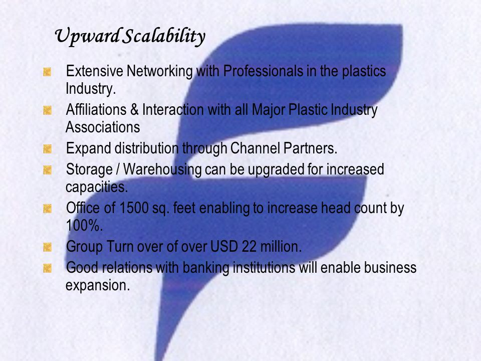 Upward Scalability Extensive Networking with Professionals in the plastics Industry.