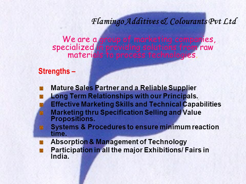 We are a group of marketing companies, specialized in providing solutions from raw materials to process technologies. Strengths – Mature Sales Partner