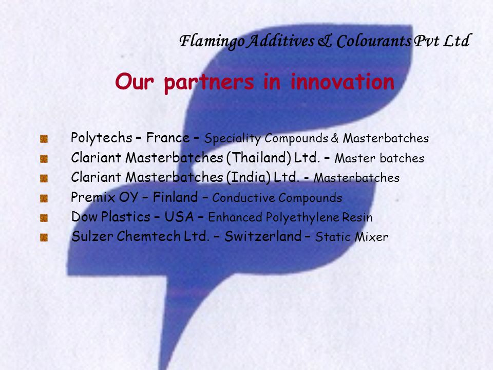 Flamingo Additives & Colourants Pvt Ltd Our partners in innovation Polytechs – France – Speciality Compounds & Masterbatches Clariant Masterbatches (T