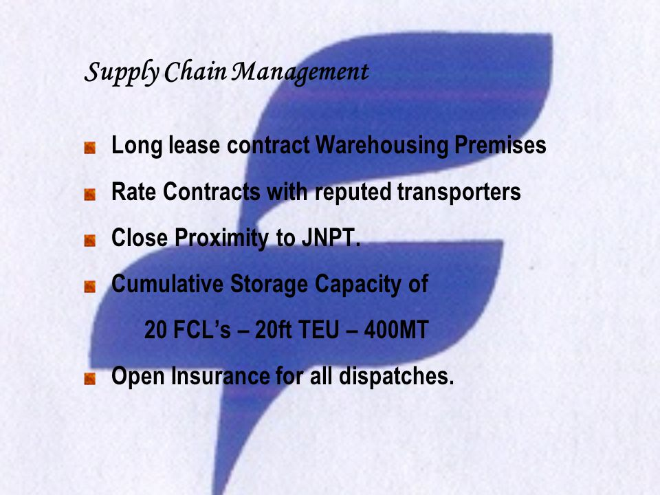 Supply Chain Management Long lease contract Warehousing Premises Rate Contracts with reputed transporters Close Proximity to JNPT.