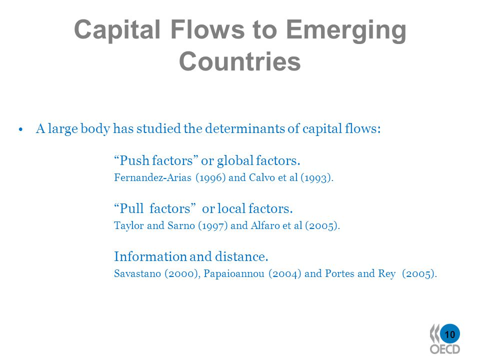 10 Capital Flows to Emerging Countries A large body has studied the determinants of capital flows: Push factors or global factors.