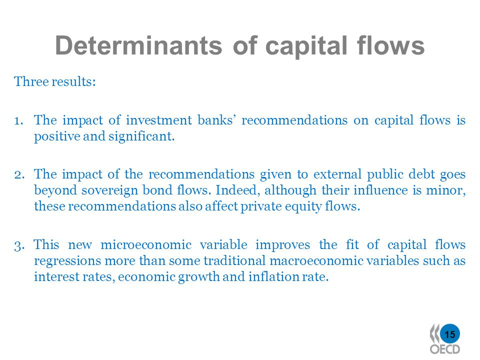 15 Determinants of capital flows Three results: 1.The impact of investment banks recommendations on capital flows is positive and significant.