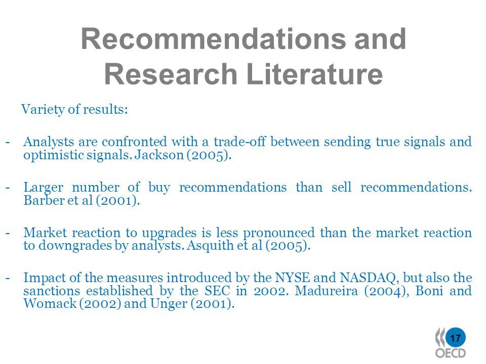 17 Recommendations and Research Literature Variety of results: -Analysts are confronted with a trade-off between sending true signals and optimistic signals.