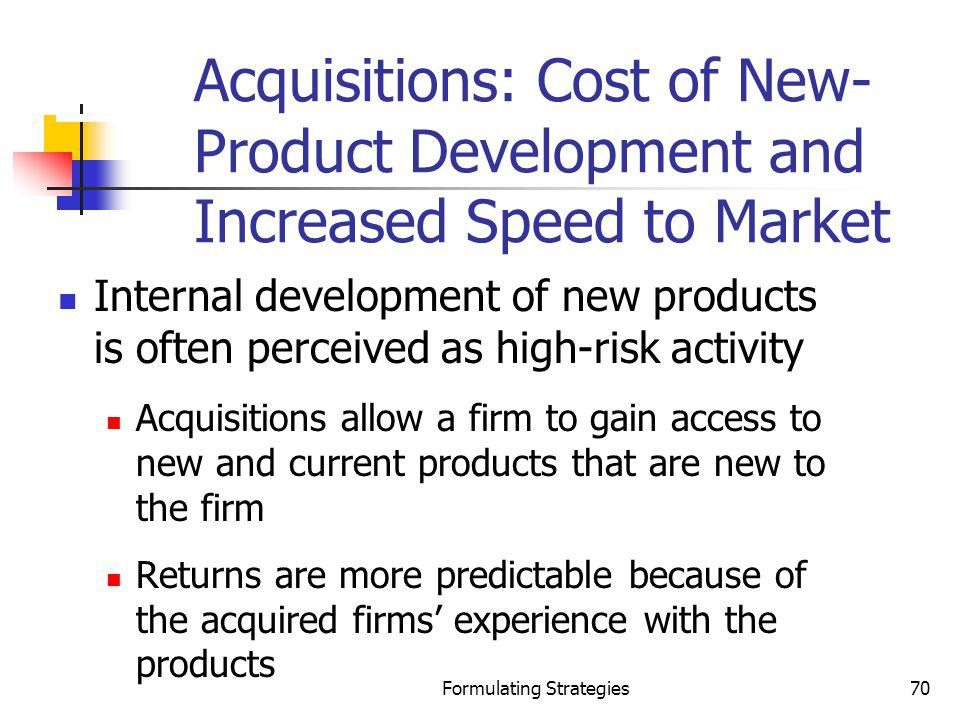 Formulating Strategies70 Acquisitions: Cost of New- Product Development and Increased Speed to Market Internal development of new products is often pe