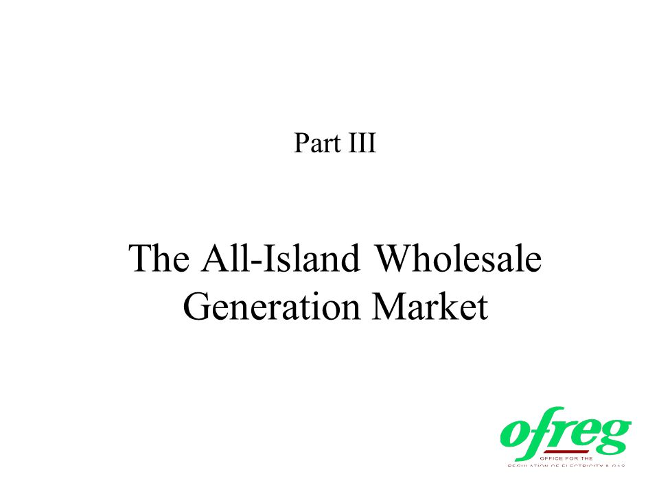 The All-Island Wholesale Generation Market Part III