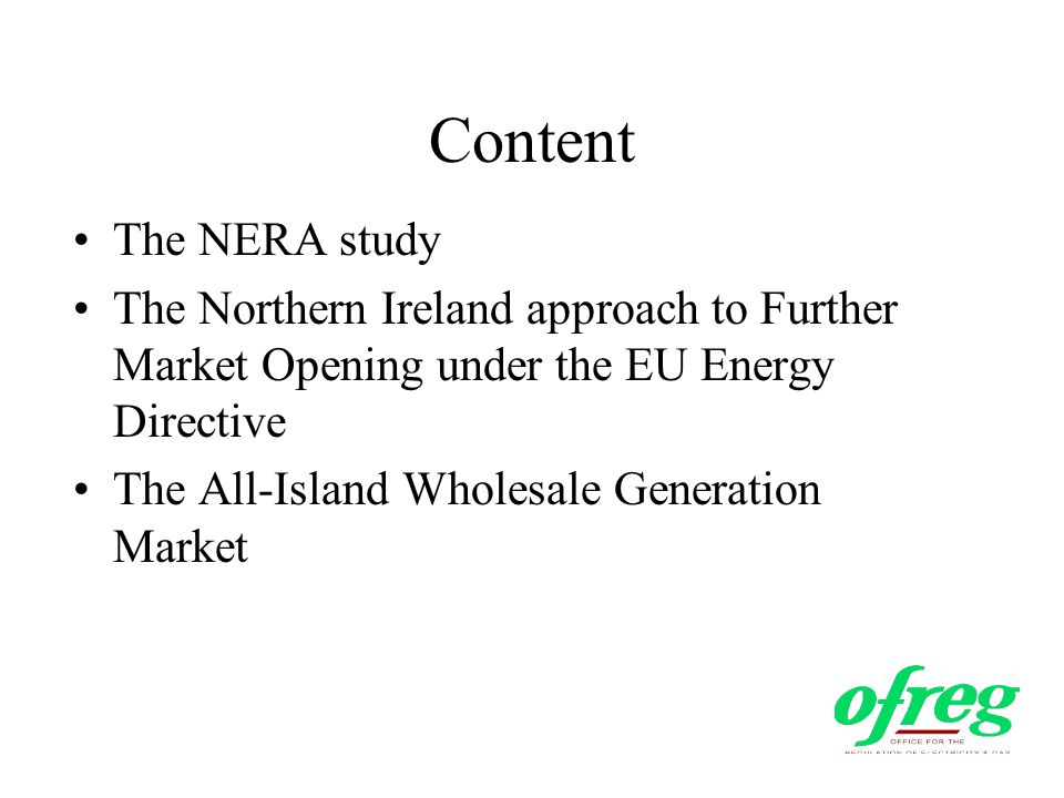 Content The NERA study The Northern Ireland approach to Further Market Opening under the EU Energy Directive The All-Island Wholesale Generation Market