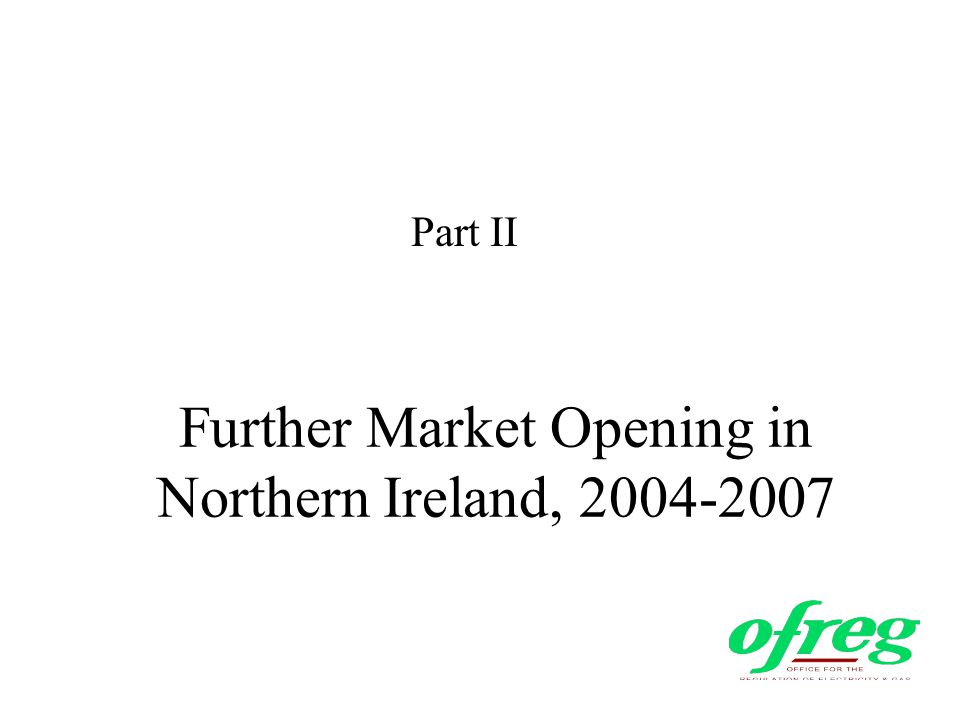 Further Market Opening in Northern Ireland, 2004-2007 Part II
