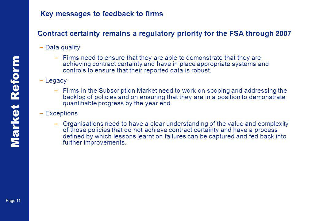 Market Reform Page 11 Key messages to feedback to firms –Data quality –Firms need to ensure that they are able to demonstrate that they are achieving contract certainty and have in place appropriate systems and controls to ensure that their reported data is robust.