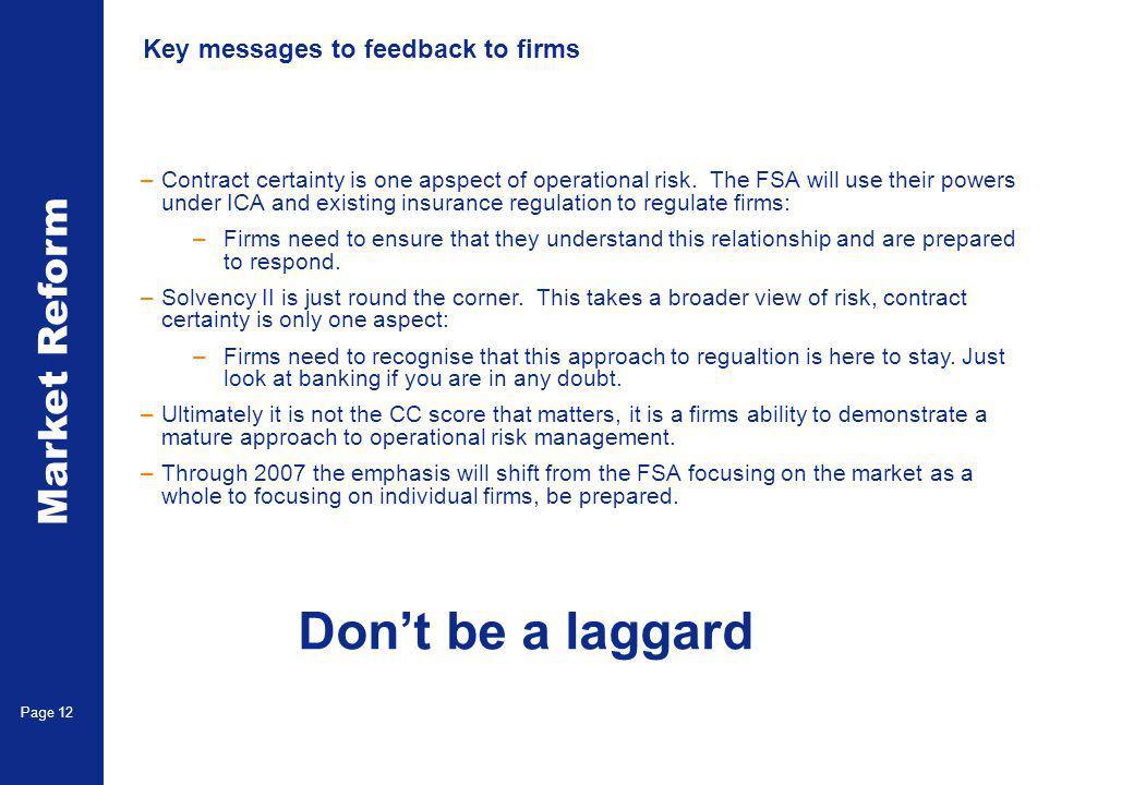 Market Reform Page 12 Key messages to feedback to firms –Contract certainty is one apspect of operational risk.