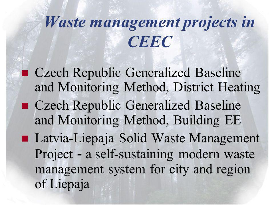 Waste management projects in CEEC Czech Republic Generalized Baseline and Monitoring Method, District Heating Czech Republic Generalized Baseline and Monitoring Method, Building EE Latvia-Liepaja Solid Waste Management Project - a self-sustaining modern waste management system for city and region of Liepaja