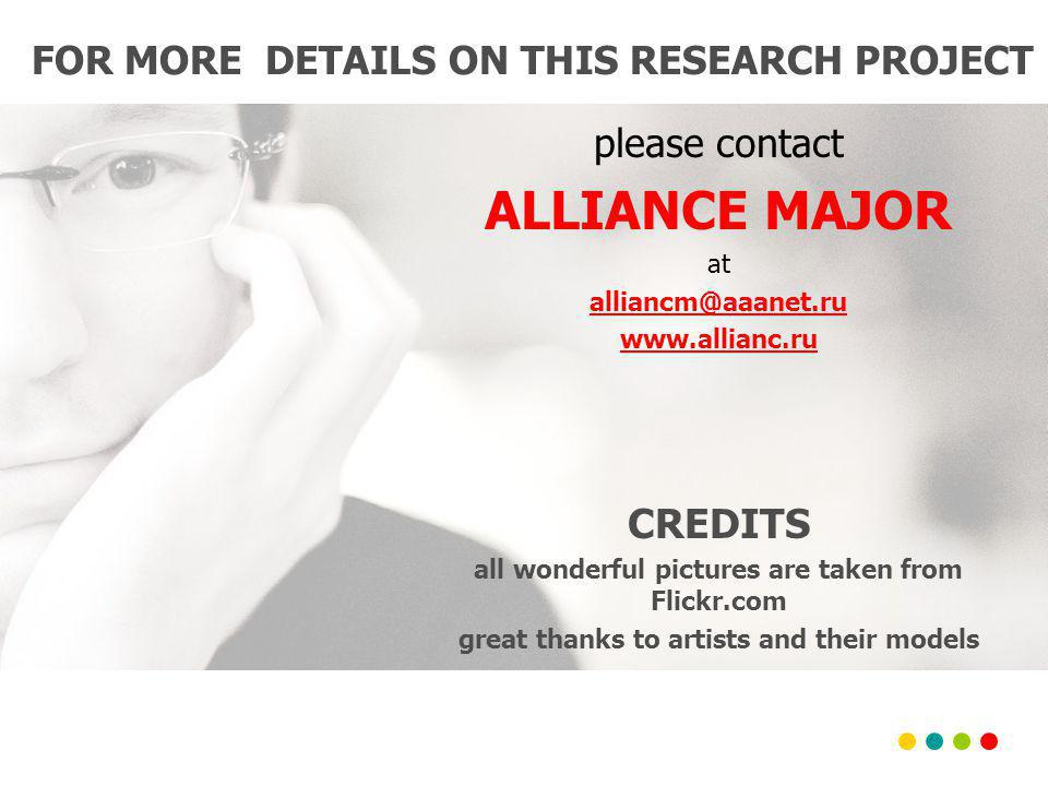 please contact ALLIANCE MAJOR at alliancm@aaanet.ru www.allianc.ru CREDITS all wonderful pictures are taken from Flickr.com great thanks to artists and their models FOR MORE DETAILS ON THIS RESEARCH PROJECT