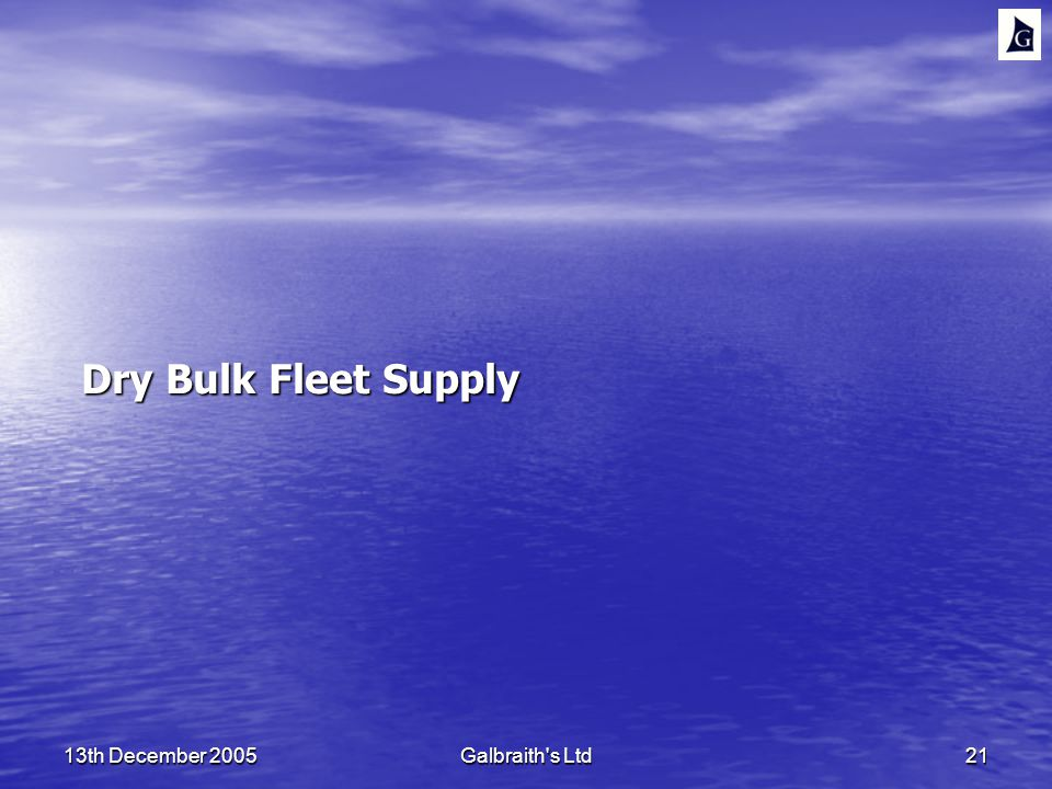 13th December 2005Galbraith s Ltd21 Dry Bulk Fleet Supply