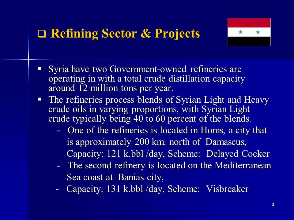 Projects of Improving Refineries Sector Projects of Improving Refineries Sector The goal of these projects is to allow Syria to refine all its crude oil production domestically, also eliminating the need to import refined products.