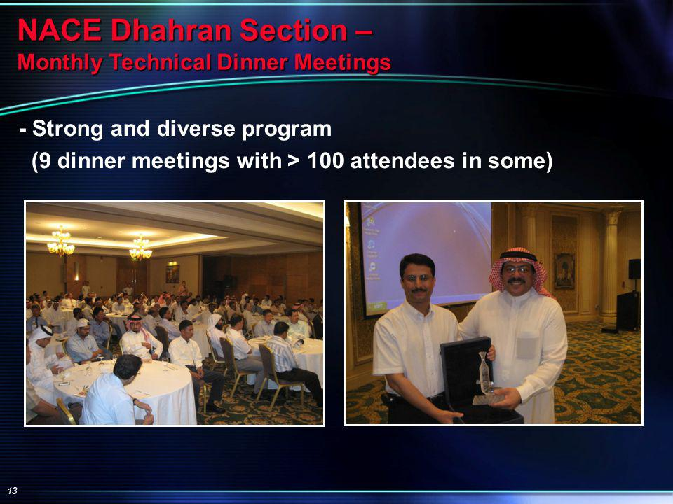 13 NACE Dhahran Section – Monthly Technical Dinner Meetings - Strong and diverse program (9 dinner meetings with > 100 attendees in some)