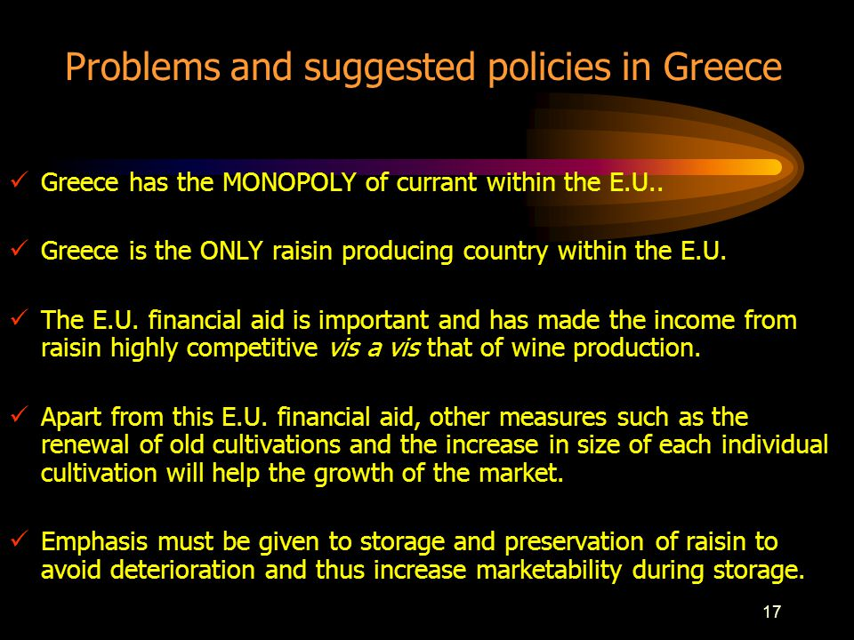 17 Problems and suggested policies in Greece Greece has the MONOPOLY of currant within the E.U..