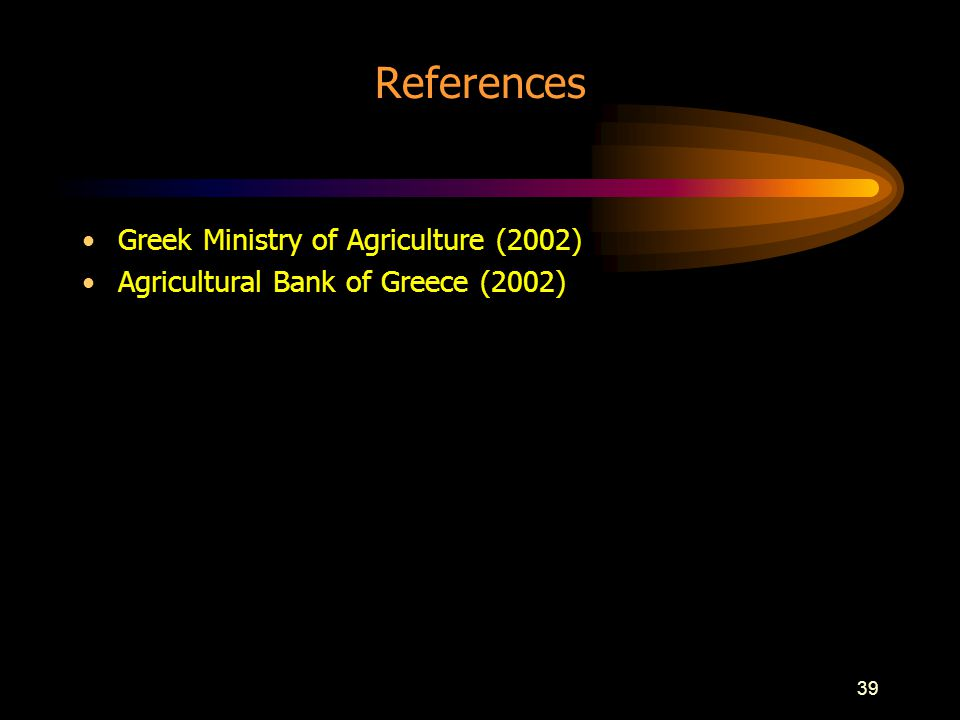 39 References Greek Ministry of Agriculture (2002) Agricultural Bank of Greece (2002)
