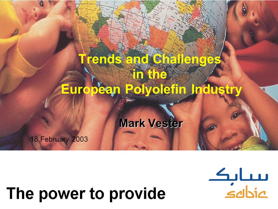 SABIC EuroPetrochemicals Trends and Challenges in the European Polyolefin Industry Mark Vester 18 February 2003