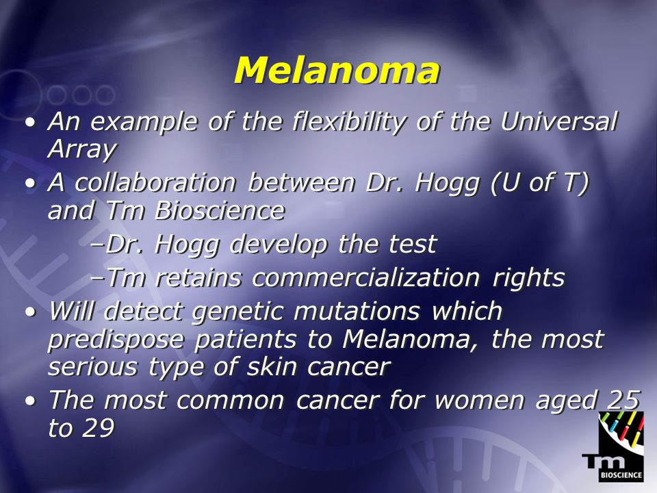 Melanoma An example of the flexibility of the Universal Array A collaboration between Dr.