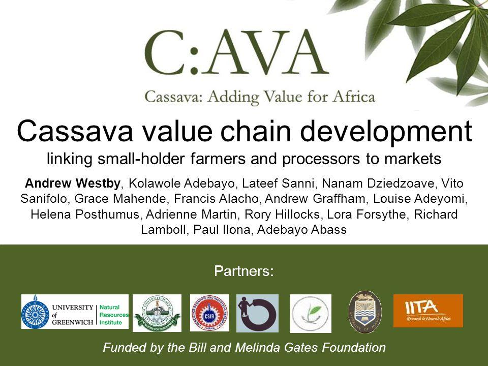 Cassava value chain development linking small-holder farmers and processors to markets Andrew Westby, Kolawole Adebayo, Lateef Sanni, Nanam Dziedzoave