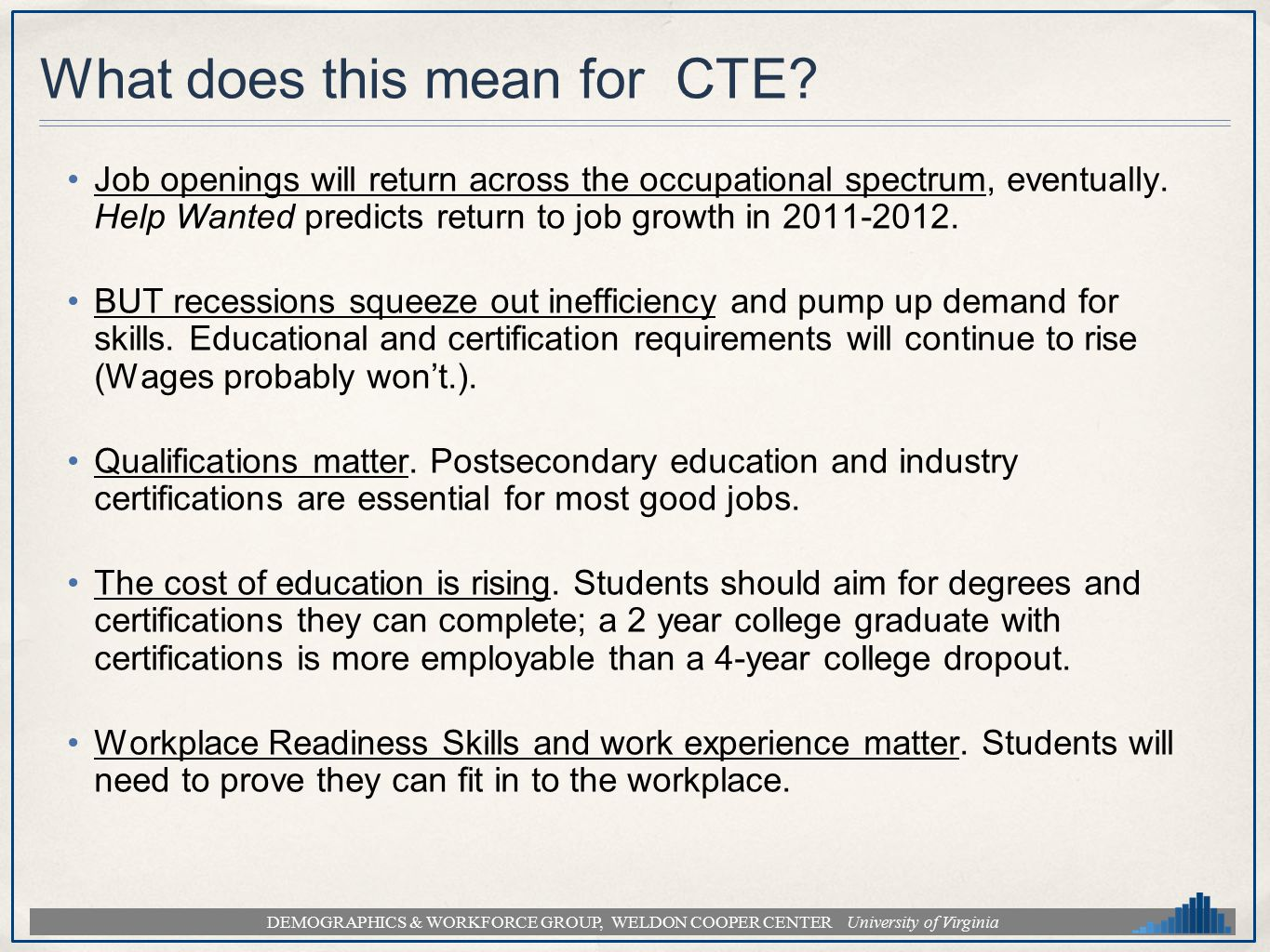 DEMOGRAPHICS & WORKFORCE GROUP, WELDON COOPER CENTER University of Virginia What does this mean for CTE? Job openings will return across the occupatio