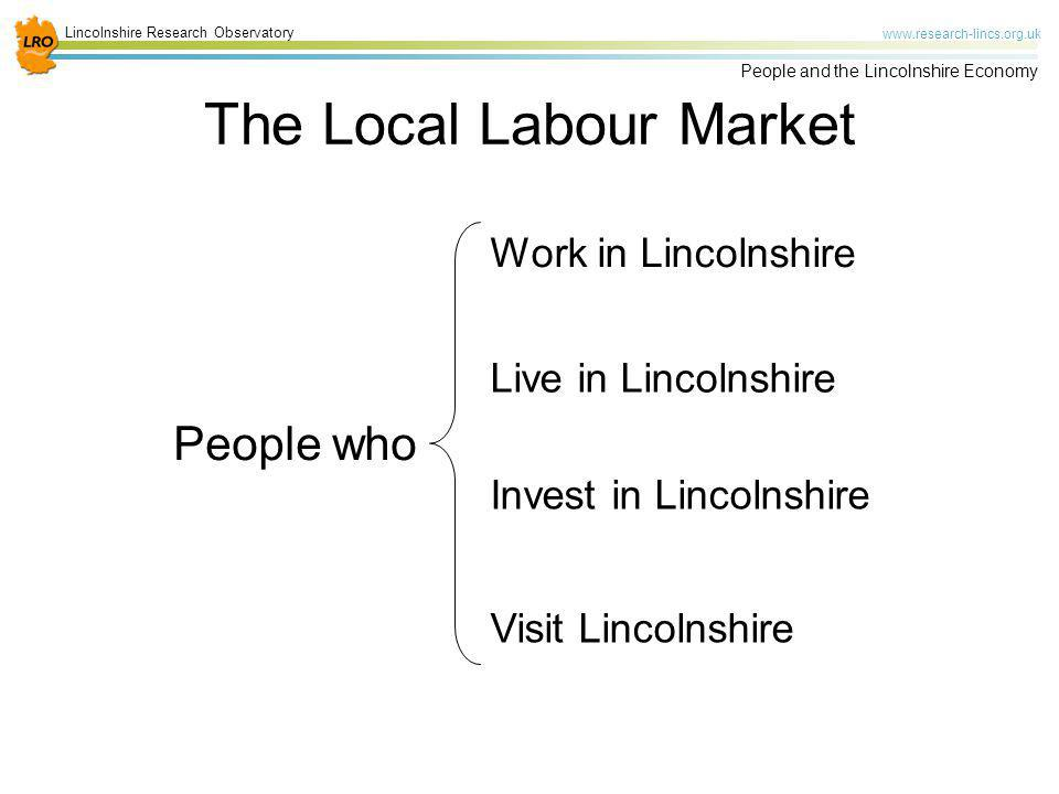 Lincolnshire Research Observatory www.research-lincs.org.uk People and the Lincolnshire Economy The Local Labour Market People who Live in Lincolnshir