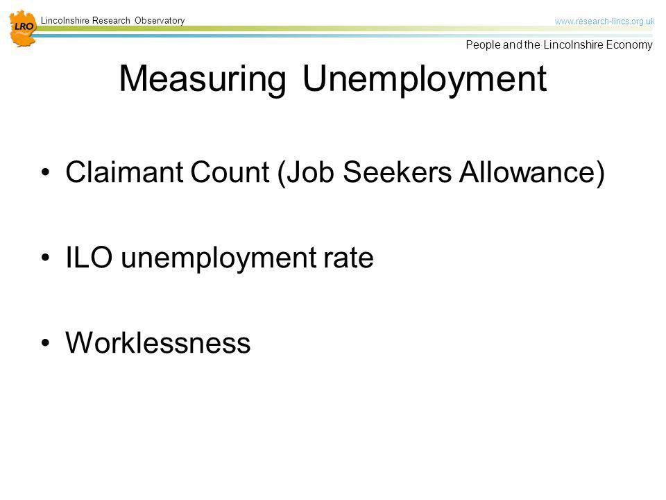 Lincolnshire Research Observatory www.research-lincs.org.uk People and the Lincolnshire Economy Measuring Unemployment Claimant Count (Job Seekers All