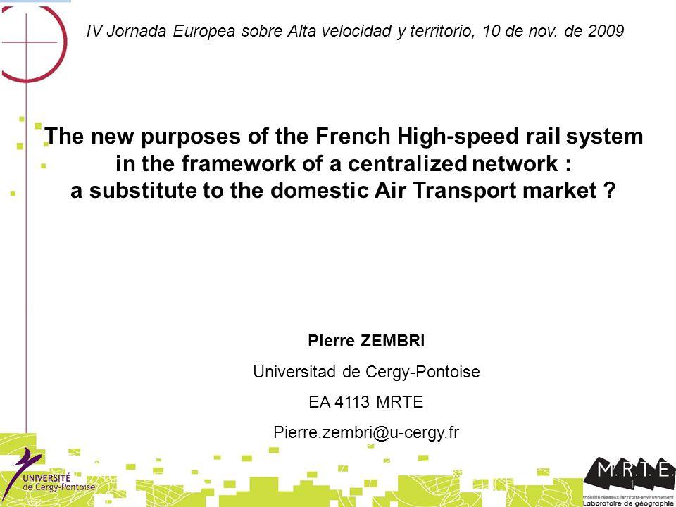 1 Pierre ZEMBRI Universitad de Cergy-Pontoise EA 4113 MRTE Pierre.zembri@u-cergy.fr IV Jornada Europea sobre Alta velocidad y territorio, 10 de nov.