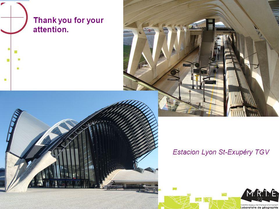 22 Thank you for your attention. Estacion Lyon St-Exupéry TGV