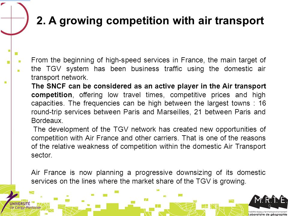 9 2. A growing competition with air transport From the beginning of high-speed services in France, the main target of the TGV system has been business