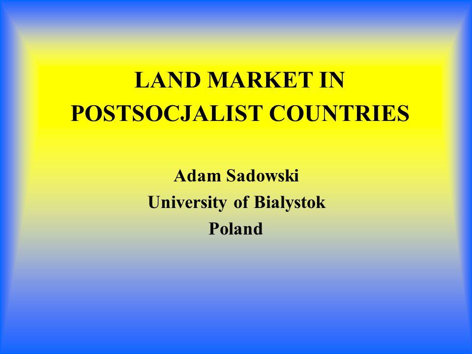 LAND MARKET IN POSTSOCJALIST COUNTRIES Adam Sadowski University of Bialystok Poland