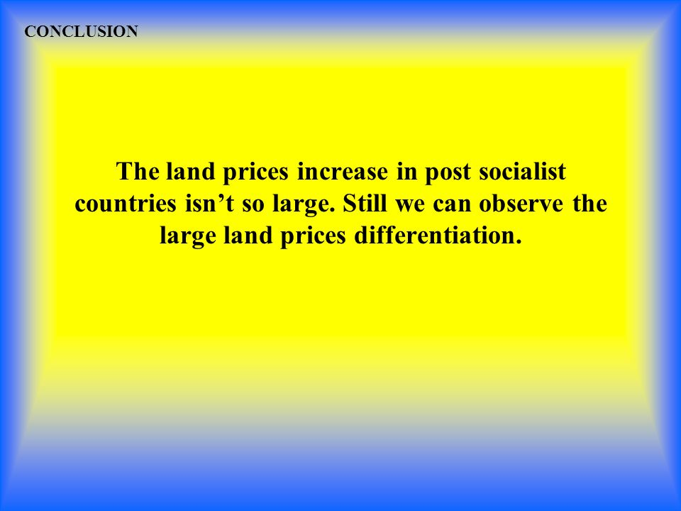 The land prices increase in post socialist countries isnt so large.