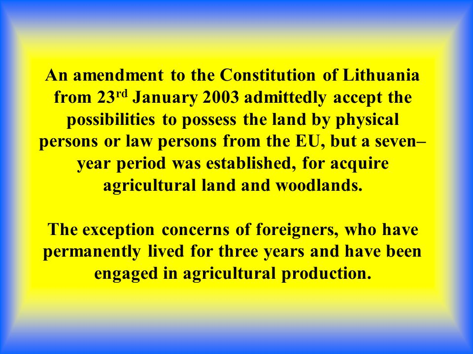 Significant law limitations in Lithuania were brought on 23 rd February 2003 to persons who wanted to possess the land.