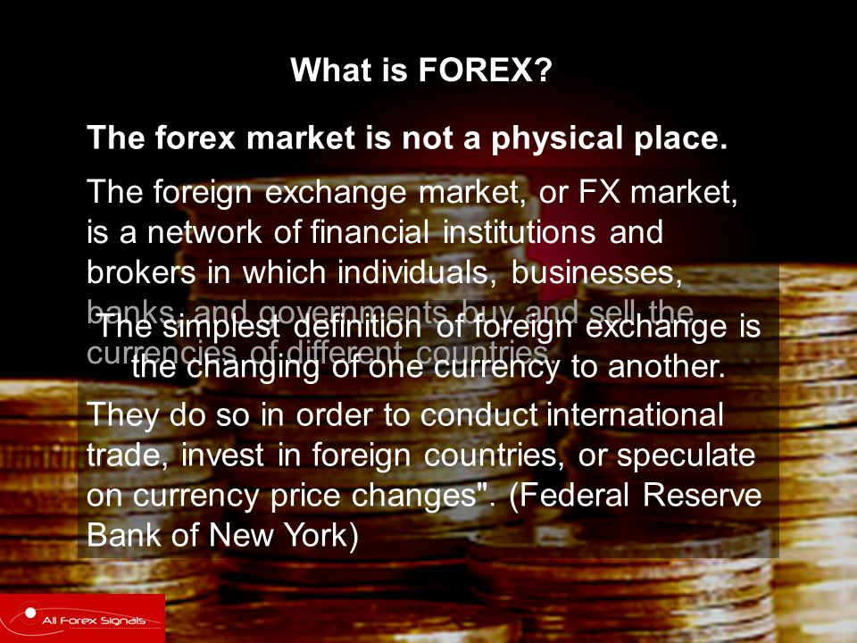 The Foreign Exchange market is the largest financial market and most liquid in the world.