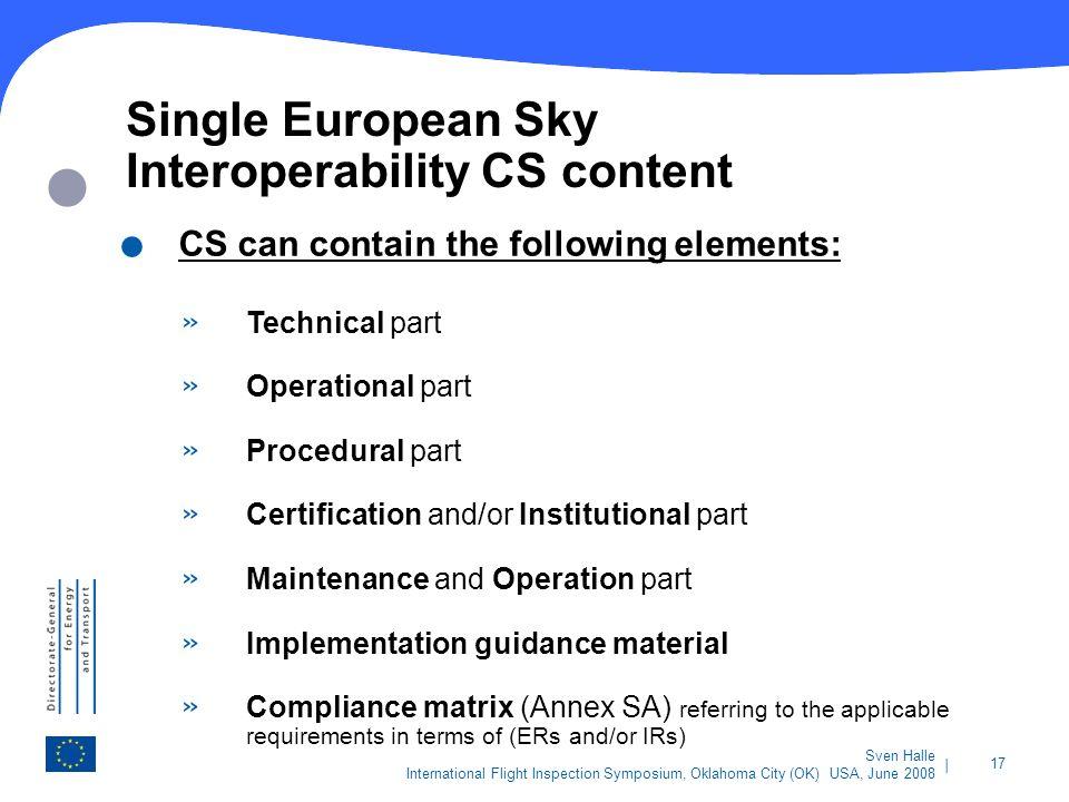 | 17 Sven Halle International Flight Inspection Symposium, Oklahoma City (OK) USA, June 2008 Single European Sky Interoperability CS content. CS can c