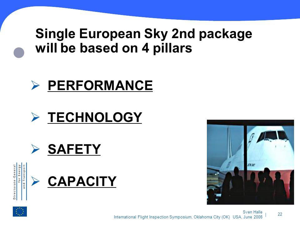| 22 Sven Halle International Flight Inspection Symposium, Oklahoma City (OK) USA, June 2008 Single European Sky 2nd package will be based on 4 pillar