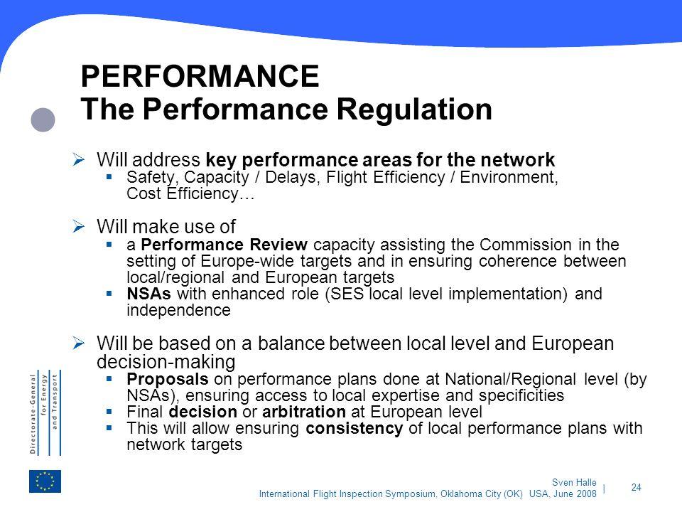 | 24 Sven Halle International Flight Inspection Symposium, Oklahoma City (OK) USA, June 2008 PERFORMANCE The Performance Regulation Will address key p