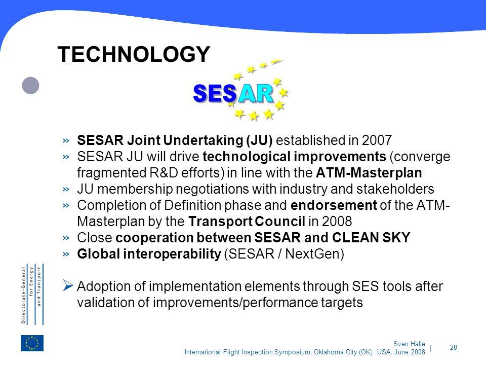 | 28 Sven Halle International Flight Inspection Symposium, Oklahoma City (OK) USA, June 2008 TECHNOLOGY » SESAR Joint Undertaking (JU) established in