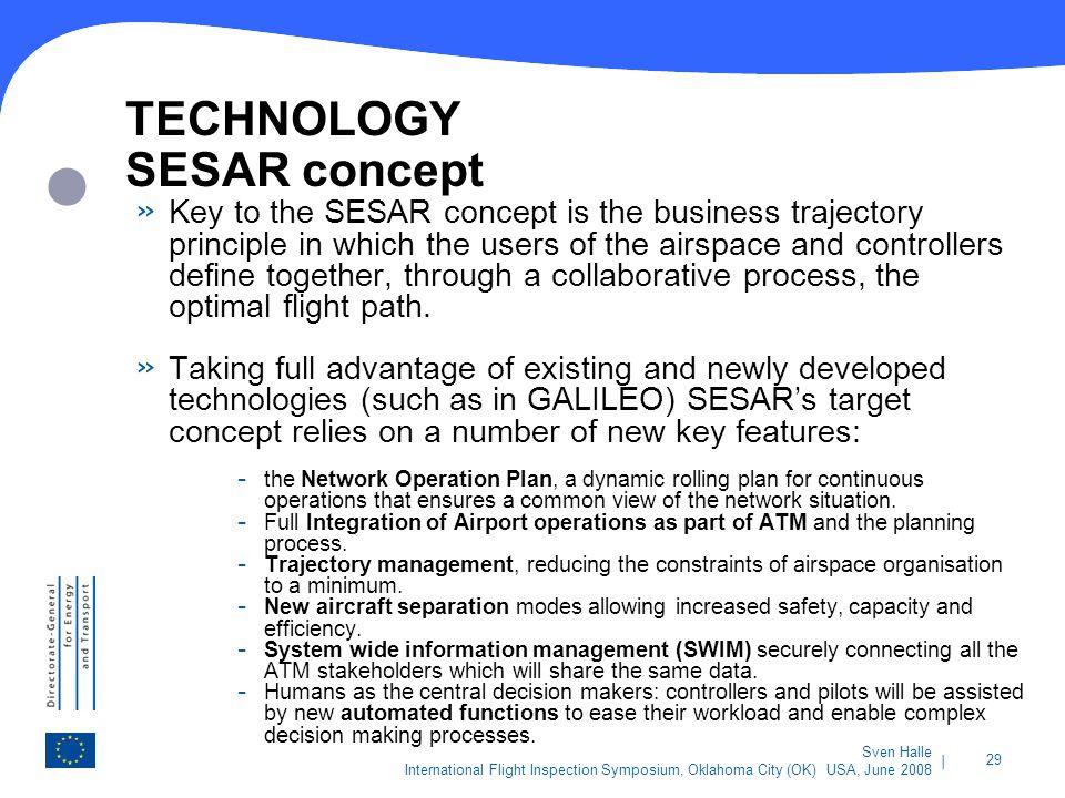 | 29 Sven Halle International Flight Inspection Symposium, Oklahoma City (OK) USA, June 2008 TECHNOLOGY SESAR concept » Key to the SESAR concept is th